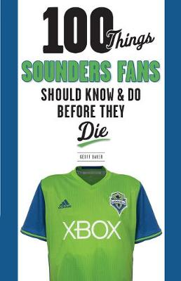 100 Things Sounders Fans Should Know & Do Before They Die (Paperback)