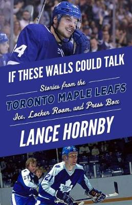 If These Walls Could Talk -- Toronto Maple Leafs: Stories from the Toronto Maple Leafs Ice, Locker Room, and Press Box (Paperback)