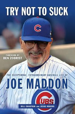 Try Not to Suck: The Exceptional, Extraordinary Baseball Life of Joe Maddon (Paperback)
