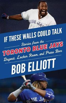 If These Walls Could Talk: Toronto Blue Jays: Stories from the Toronto Blue Jays Dugout, Locker Room, and Press Box (Paperback)