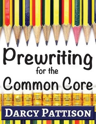 Prewriting for the Common Core: Writing, Language, Reading, and Speaking & Listening Activities Aligned to the Common Core (Paperback)