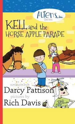 Kell and the Horse Apple Parade: Aliens, Inc. Chapter Book Series, Book 2 - Aliens, Inc. 2 (Hardback)