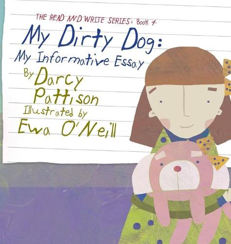 My Dirty Dog: My Informative Essay - Read and Write 4 (Hardback)