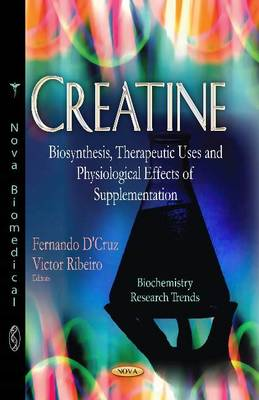 Creatine: Biosynthesis, Therapeutic Uses & Physiological Effects of Supplementation (Hardback)