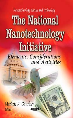 National Nanotechnology Initiative: Elements, Considerations &Activities (Hardback)