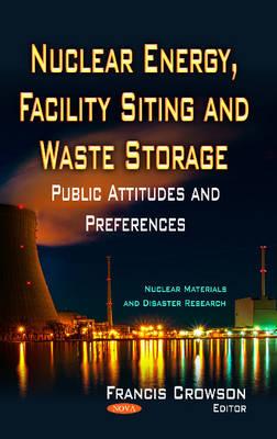 Nuclear Energy, Facility Siting & Waste Storage: Public Attitudes & Preferences (Hardback)