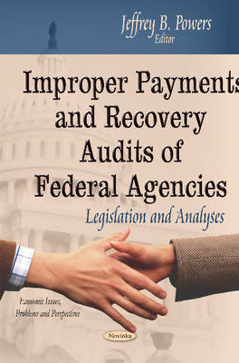 Improper Payments & Recovery Audits of Federal Agencies: Legislation & Analyses (Paperback)