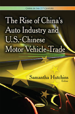 Rise of China's Auto Industry & U.S.-Chinese Motor Vehicle Trade (Paperback)