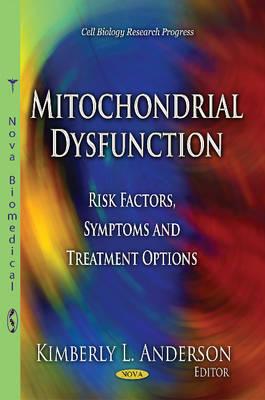 Mitochondrial Dysfunction: Risk Factors, Symptoms & Treatment Options (Paperback)