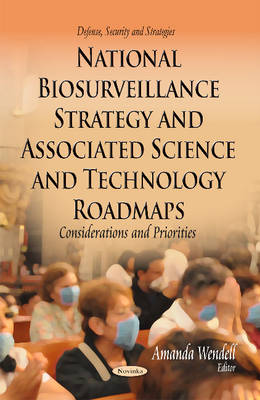 National Biosurveillance Strategy & Associated Science & Technology Roadmaps: Considerations & Priorities (Paperback)