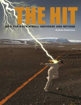 The Hit: Into the Rock 'N Roll Universe and Beyond (Hardback)