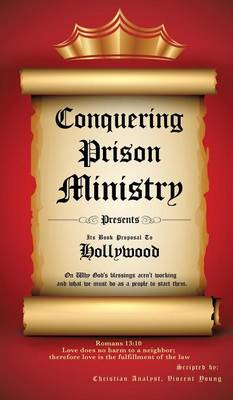 Conquering Prison Ministry Presents Its Book Proposal to Hollywood (Hardback)
