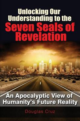 Unlocking Our Understanding to the Seven Seals of Revelation (Paperback)