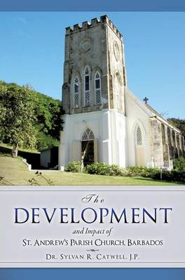 The Development and Impact of St. Andrew's Parish Church, Barbados (Hardback)