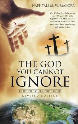 The God You Cannot Ignore (Hardback)