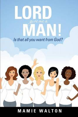 Lord Give Me a Man! (Paperback)