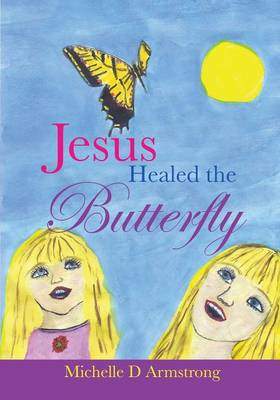 Jesus Healed the Butterfly (Paperback)
