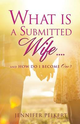 What Is a Submitted Wife......and How Do I Become One? (Paperback)