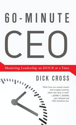 60-Minute CEO: Mastering Leadership an Hour at a Time (Hardback)