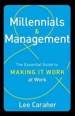 Millennials & Management: The Essential Guide to Making it Work at Work (Hardback)
