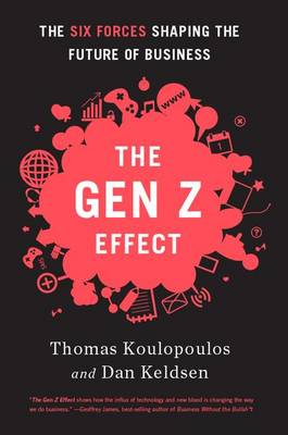 Gen Z Effect: The Six Forces Shaping the Future of Business (Hardback)