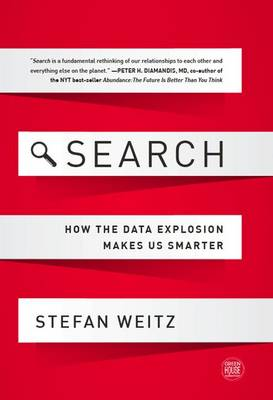 Search: How the Data Explosion Makes Us Smarter (Hardback)