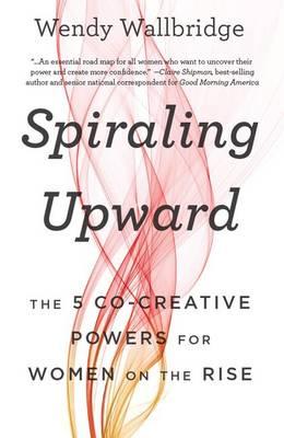 Spiraling Upward: The 5 Co-Creative Powers for Women on the Rise (Hardback)