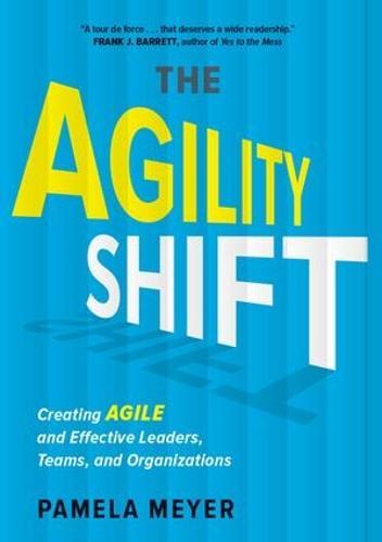 Agility Shift: Creating Agile and Effective Leaders, Teams, and Organizations (Hardback)
