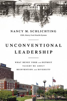 Unconventional Leadership: What Henry Ford and Detroit Taught Me About Reinvention and Diversity (Hardback)