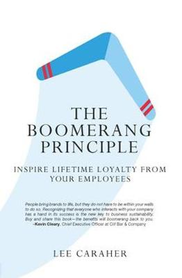 The Boomerang Principle: Inspire Lifetime Loyalty from Your Employees (Hardback)