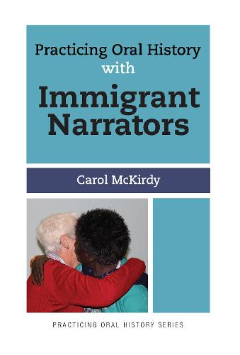Practicing Oral History with Immigrant Narrators - Practicing Oral History (Hardback)