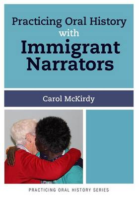 Practicing Oral History with Immigrant Narrators - Practicing Oral History (Paperback)