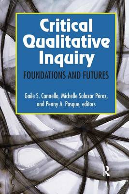 Critical Qualitative Inquiry: Foundations and Futures (Hardback)