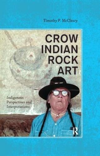 Crow Indian Rock Art: Indigenous Perspectives and Interpretations (Hardback)