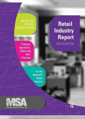 Museum Store Association Retail Industry Report, 2014 Edition: Financial, Operations, Salary, and Best Practices Information for the Nonprofit Retail Industry - Museum Store Association (Hardback)