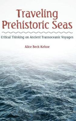 Traveling Prehistoric Seas: Critical Thinking on Ancient Transoceanic Voyages (Hardback)