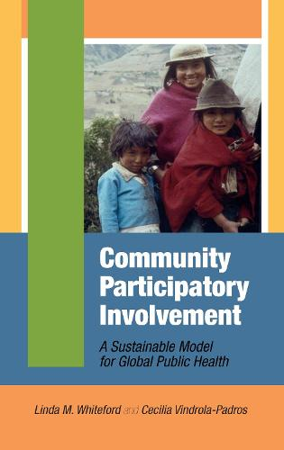 Community Participatory Involvement: A Sustainable Model for Global Public Health (Hardback)
