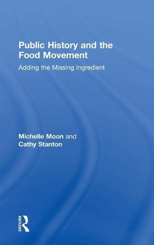 Public History and the Food Movement: Adding the Missing Ingredient (Hardback)