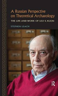 A Russian Perspective on Theoretical Archaeology: The Life and Work of Leo S. Klejn (Hardback)