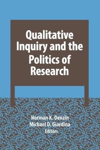 Qualitative Inquiry and the Politics of Research - International Congress of Qualitative Inquiry Series (Paperback)
