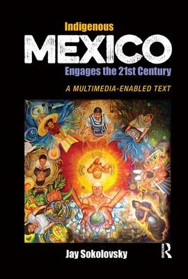 Indigenous Mexico Engages the 21st Century: A Multimedia-enabled Text (Hardback)