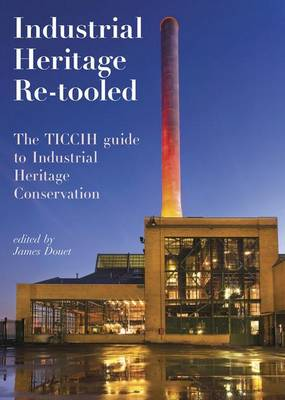 Industrial Heritage Re-tooled: The TICCIH Guide to Industrial Heritage Conservation (Paperback)