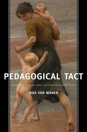 Pedagogical Tact: Knowing What to Do When You Don't Know What to Do - Phenomenology of Practice (Paperback)