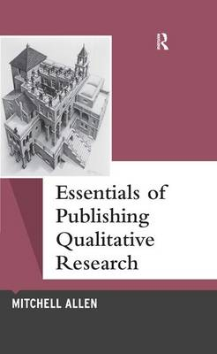Essentials of Publishing Qualitative Research - Qualitative Essentials (Hardback)