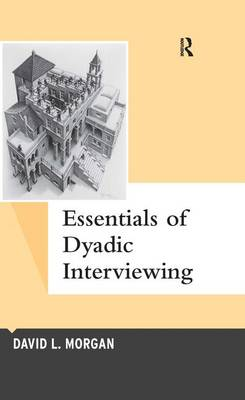 Essentials of Dyadic Interviewing - Qualitative Essentials (Hardback)