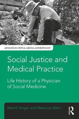 Social Justice and Medical Practice: Life History of a Physician of Social Medicine - Advances in Critical Medical Anthropology (Paperback)