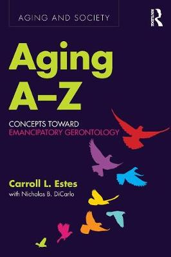 Aging A-Z: Concepts Toward Emancipatory Gerontology - Aging and Society (Paperback)