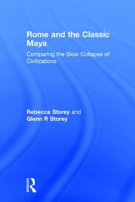 Rome and the Classic Maya: Comparing the Slow Collapse of Civilizations (Hardback)