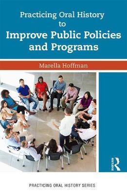 Practicing Oral History to Improve Public Policies and Programs - Practicing Oral History (Paperback)