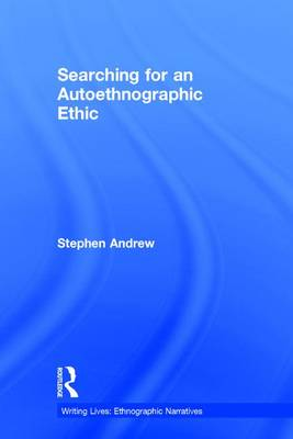 Searching for an Autoethnographic Ethic - Writing Lives: Ethnographic Narratives (Hardback)